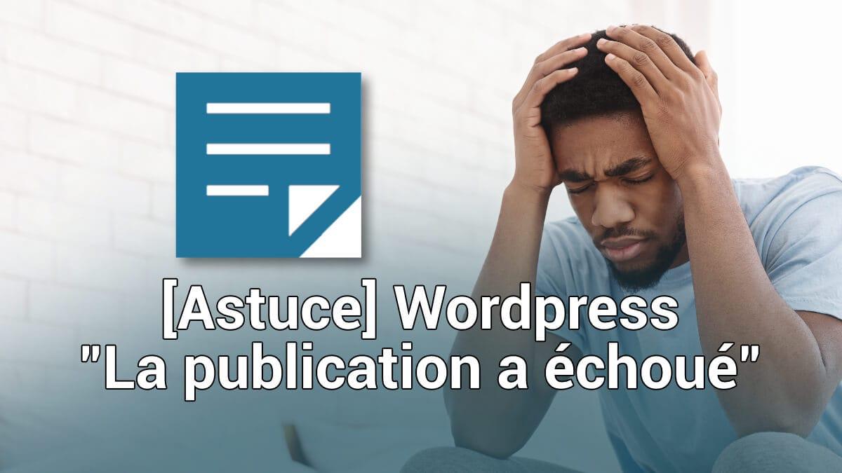 astuce wordpress : la publication a échoué