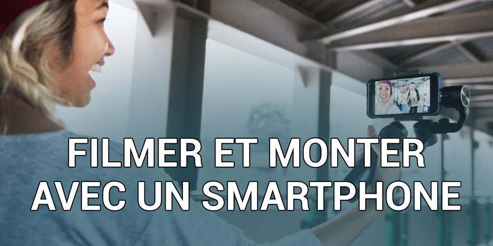 FILMER ET MONTER AVEC UN SMARTPHONE