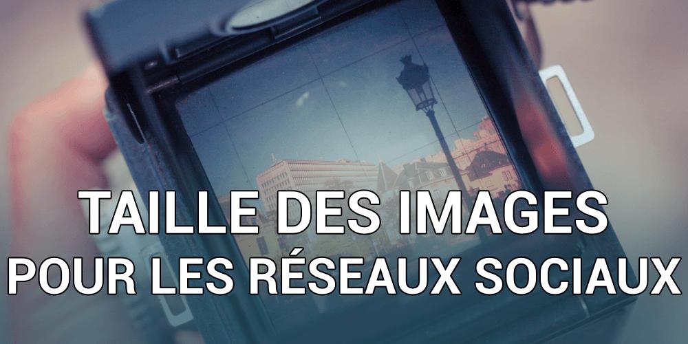 TAILLE DES IMAGES POUR LES RÉSEAUX SOCIAUX