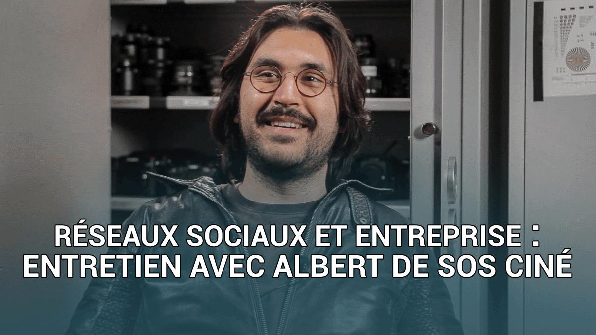 Réseaux sociaux et entreprise : entretien avec Albert de Sos Ciné